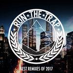 Run The Trap's 50 Best Remixes Of 2017