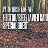 Vatos Locos | Hector/ Sece/ Javier Carballo + Special Guest
