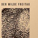 Der Wilde Freitag /w. Savas Pascalidis, Alexkid, Tripmastaz