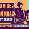 GOOD VIBES with Jason Mraz and Brett Dennen