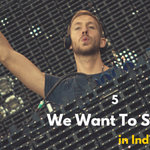 5 EDM Artists that need to tour India soon!