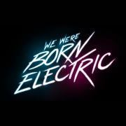 WE WERE BORN ELECTRIC